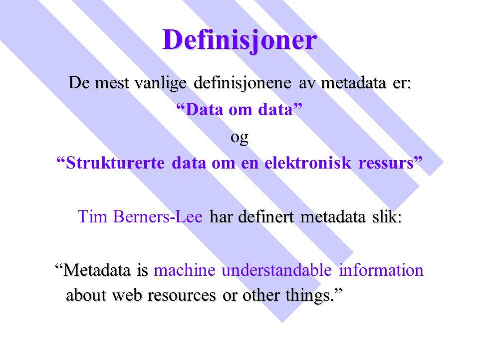 """Definisjoner De mest vanlige definisjonene av metadata er: """"Data om data"""" og """"Strukturerte data om en elektronisk ressurs"""" har definert metadata slik:"""