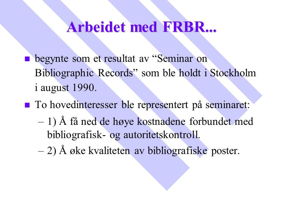 """Arbeidet med FRBR... n n begynte som et resultat av """"Seminar on Bibliographic Records"""" som ble holdt i Stockholm i august 1990. n n To hovedinteresser"""
