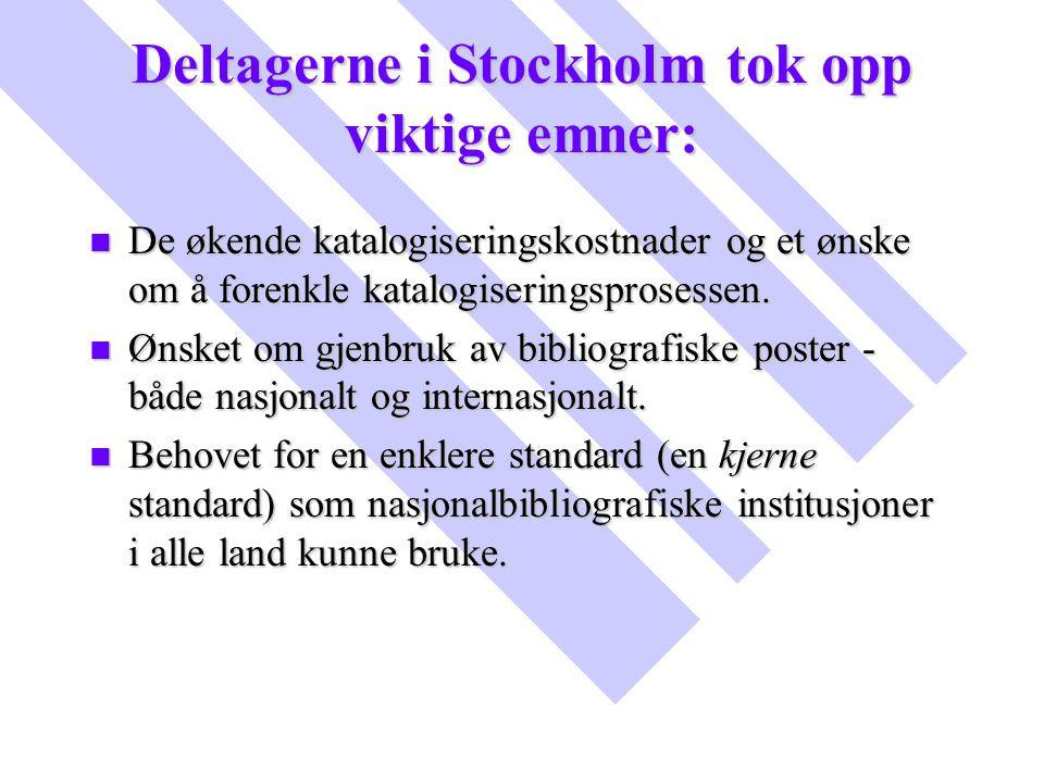 Deltagerne i Stockholm tok opp viktige emner: n De økende katalogiseringskostnader og et ønske om å forenkle katalogiseringsprosessen. n Ønsket om gje