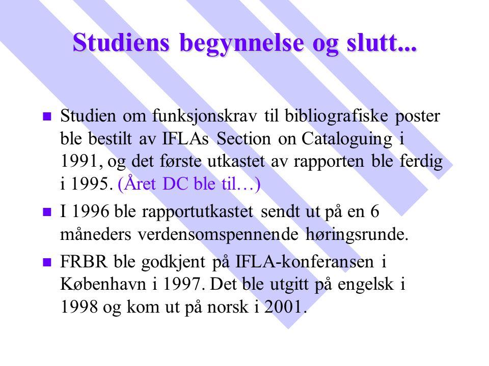 Studiens begynnelse og slutt... n n Studien om funksjonskrav til bibliografiske poster ble bestilt av IFLAs Section on Cataloguing i 1991, og det førs