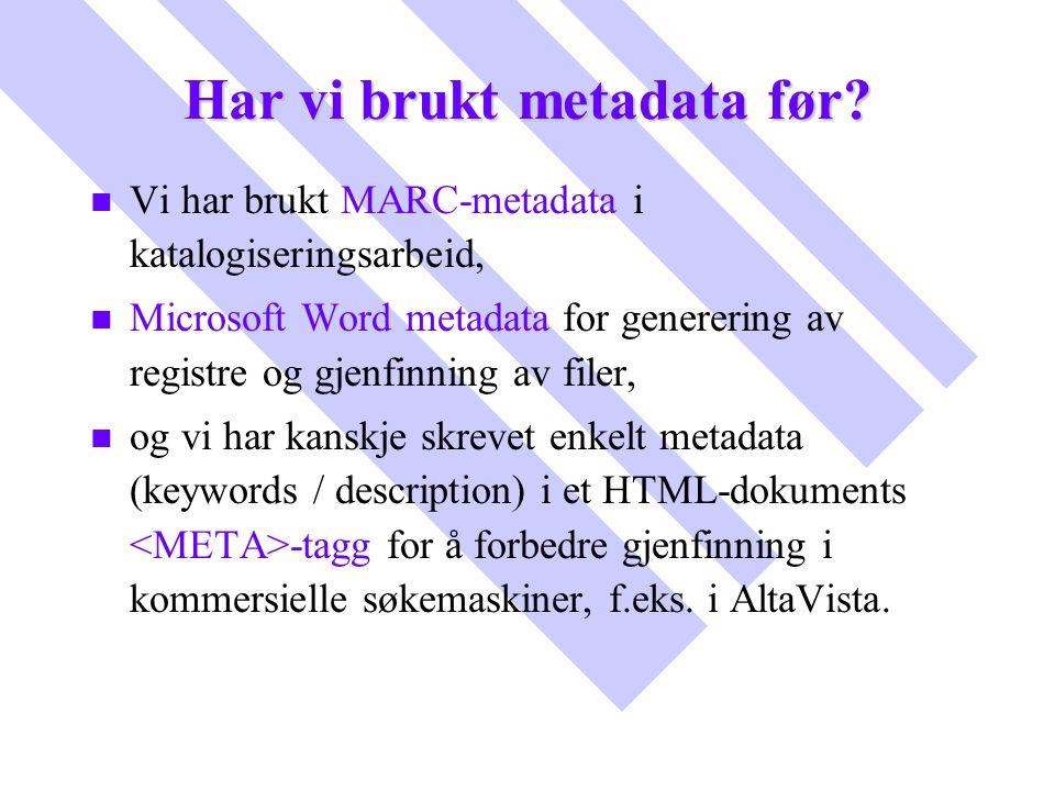 Har vi brukt metadata før? n n Vi har brukt MARC-metadata i katalogiseringsarbeid, n n Microsoft Word metadata for generering av registre og gjenfinni
