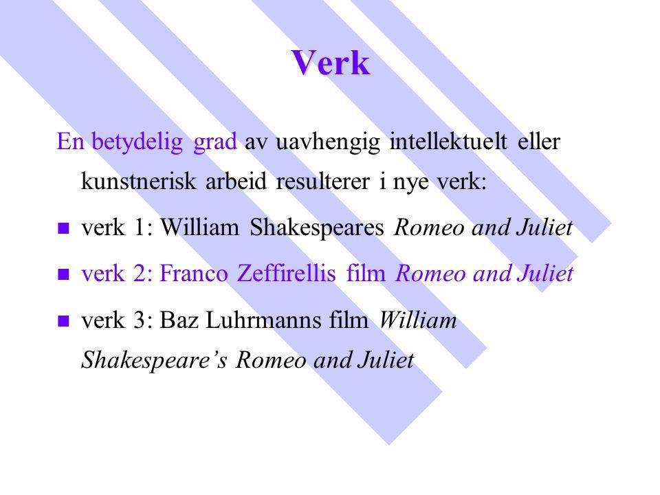 Verk En betydelig grad av uavhengig intellektuelt eller kunstnerisk arbeid resulterer i nye verk: n n verk 1: William Shakespeares Romeo and Juliet n