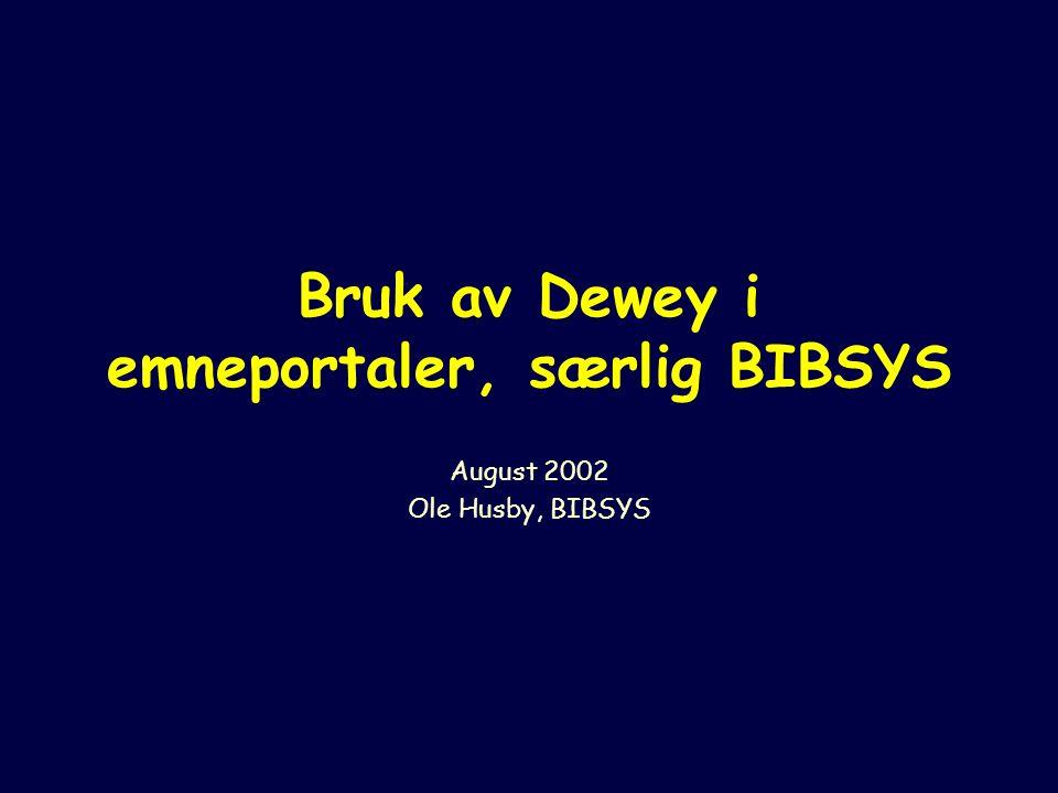 Bruk av Dewey i emneportaler, særlig BIBSYS August 2002 Ole Husby, BIBSYS