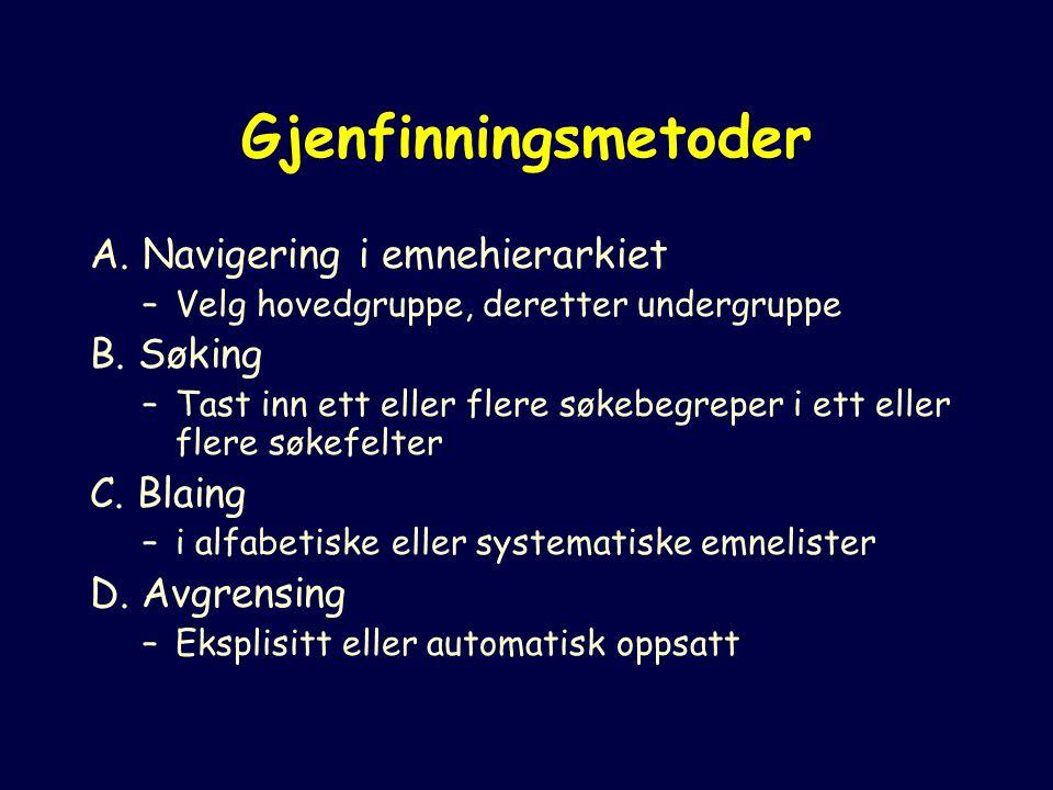 Gjenfinningsmetoder A. Navigering i emnehierarkiet –Velg hovedgruppe, deretter undergruppe B.