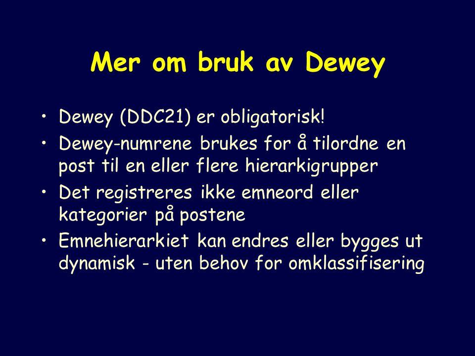 Mer om bruk av Dewey Dewey (DDC21) er obligatorisk.