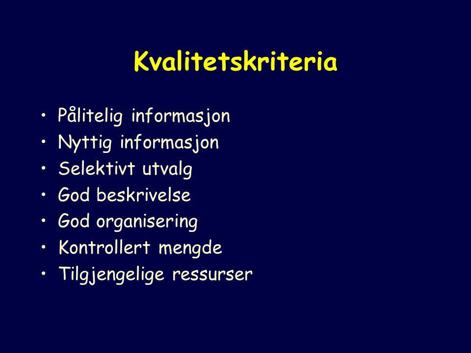 Kvalitetskriteria Pålitelig informasjon Nyttig informasjon Selektivt utvalg God beskrivelse God organisering Kontrollert mengde Tilgjengelige ressurser