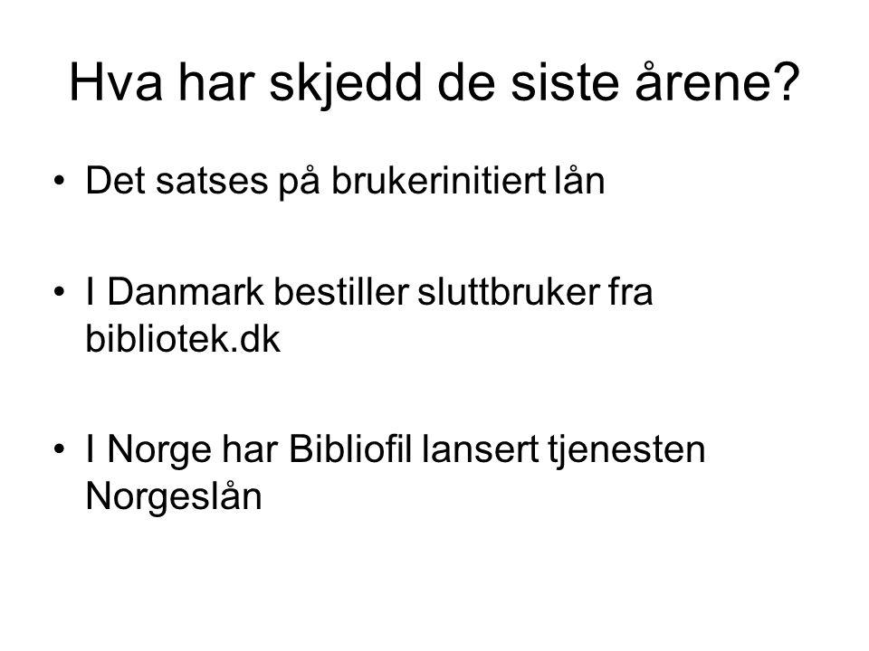 Hva har skjedd de siste årene? Det satses på brukerinitiert lån I Danmark bestiller sluttbruker fra bibliotek.dk I Norge har Bibliofil lansert tjenest