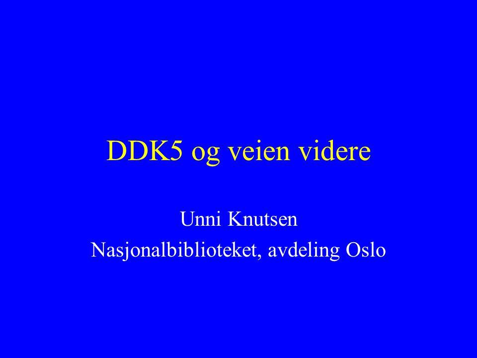 DDK5 og veien videre Unni Knutsen Nasjonalbiblioteket, avdeling Oslo