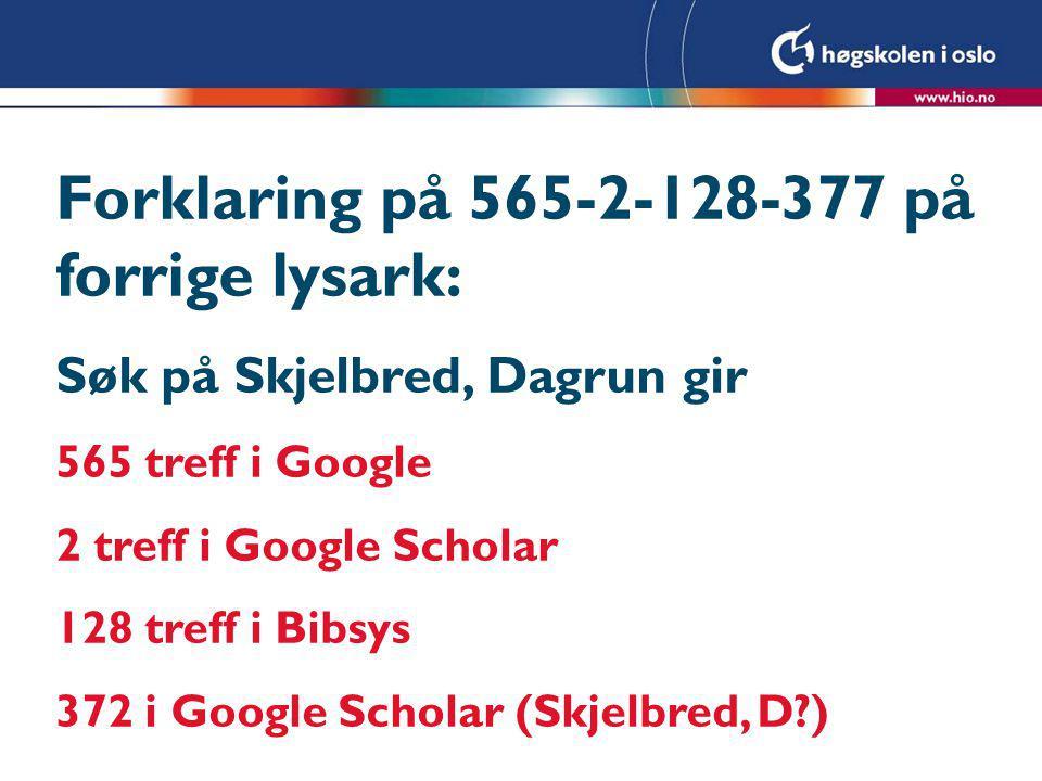 Forklaring på 565-2-128-377 på forrige lysark: Søk på Skjelbred, Dagrun gir 565 treff i Google 2 treff i Google Scholar 128 treff i Bibsys 372 i Google Scholar (Skjelbred, D )