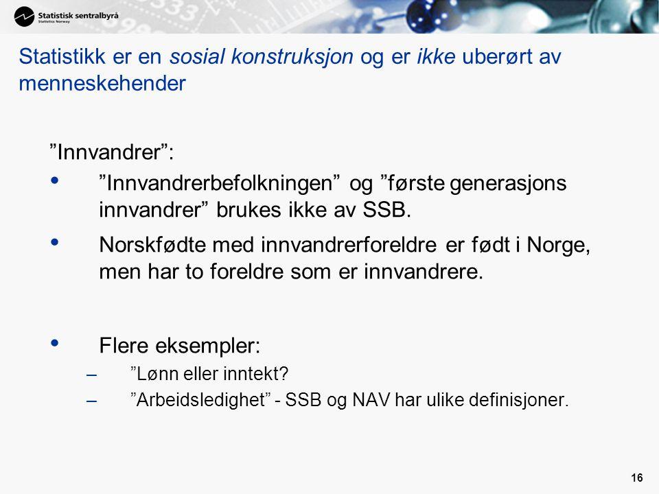 16 Innvandrer : Innvandrerbefolkningen og første generasjons innvandrer brukes ikke av SSB.