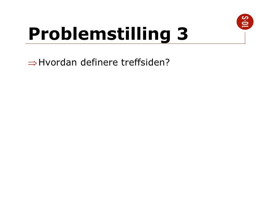 Problemstilling 3 Hvordan definere treffsiden?