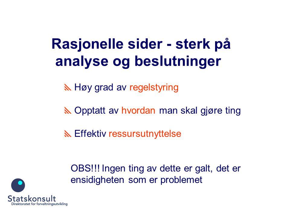 Rasjonelle sider - sterk på analyse og beslutninger  Høy grad av regelstyring  Opptatt av hvordan man skal gjøre ting  Effektiv ressursutnyttelse OBS!!.