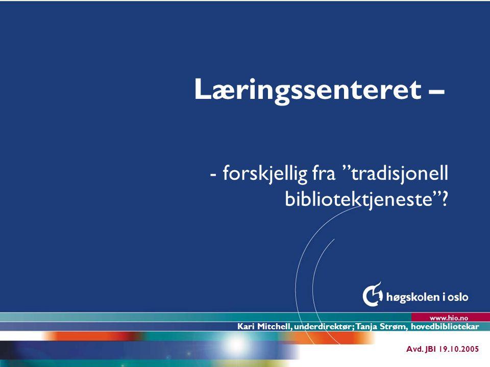 Høgskolen i Oslo Læringssenteret – - forskjellig fra tradisjonell bibliotektjeneste .
