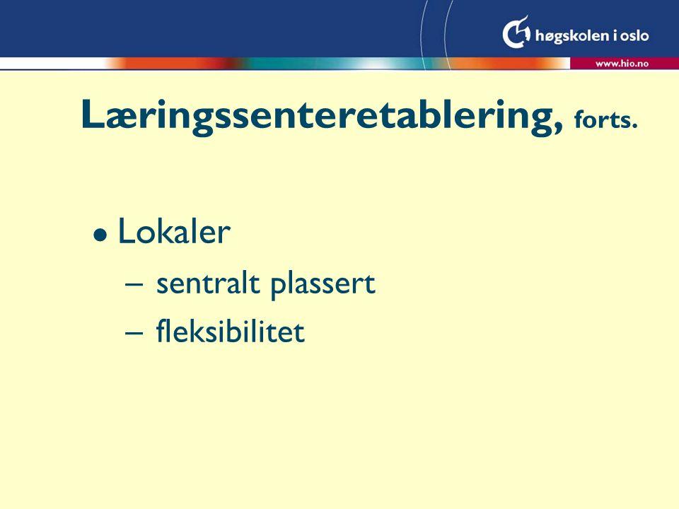 Læringssenteretablering, forts. l Lokaler – sentralt plassert – fleksibilitet