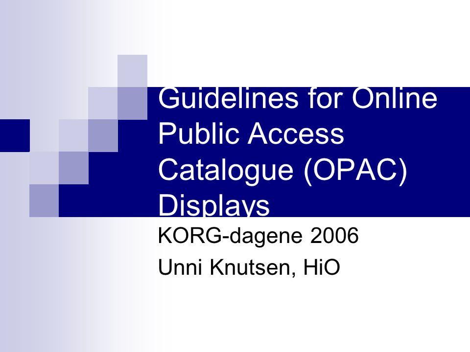 Bakgrunn IFLA- Division of Bibliographic Control 1998-2005 For generelle bibliotek, folke- og fag Alle typer on-line-kataloger Ikke dekket: hjelpeskjermer, søkekommandoer m.v.