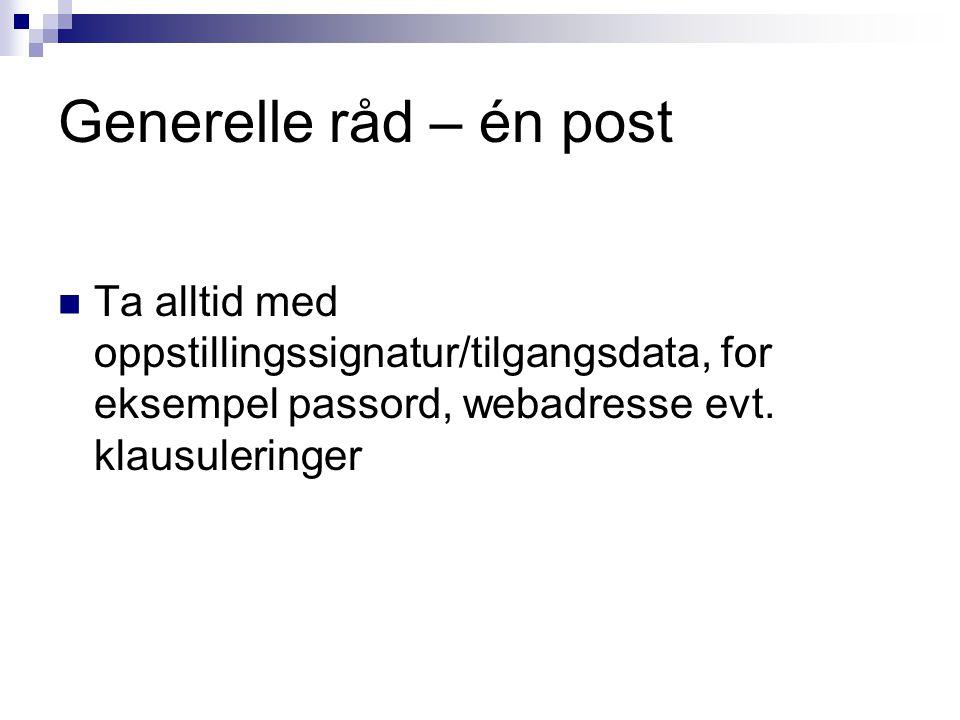 Generelle råd – én post Ta alltid med oppstillingssignatur/tilgangsdata, for eksempel passord, webadresse evt.