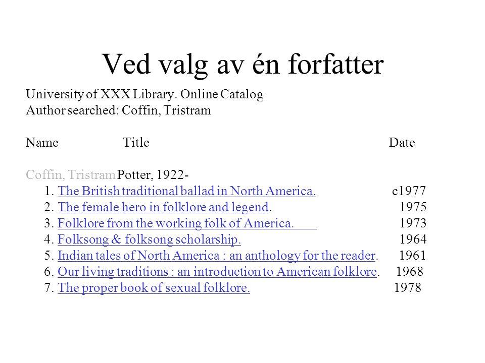 Ved valg av én forfatter University of XXX Library. Online Catalog Author searched: Coffin, Tristram Name Title Date Coffin, Tristram Potter, 1922- 1.