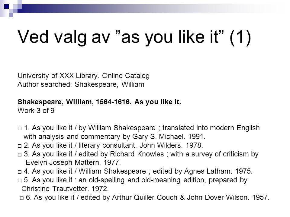 """Ved valg av """"as you like it"""" (1) University of XXX Library. Online Catalog Author searched: Shakespeare, William Shakespeare, William, 1564-1616. As y"""