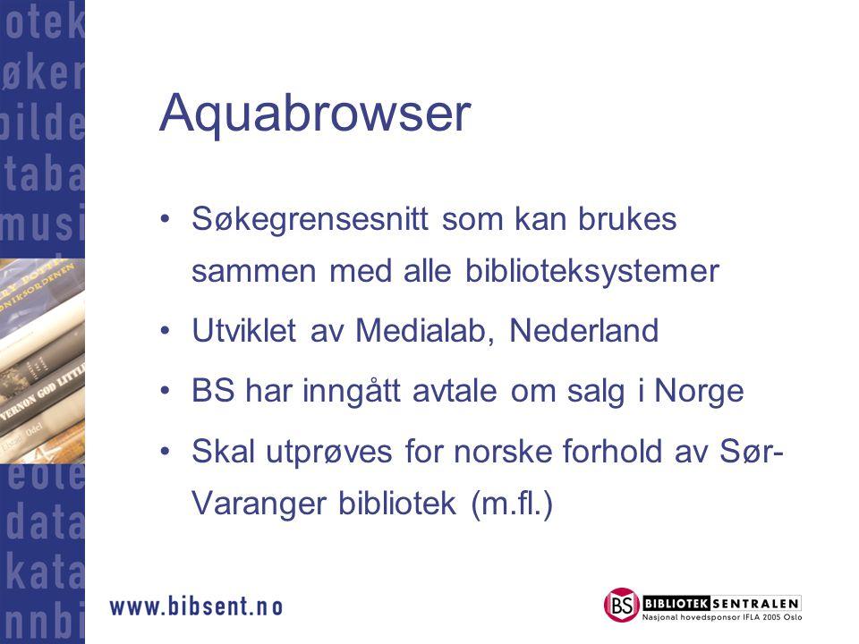 Aquabrowser Søkegrensesnitt som kan brukes sammen med alle biblioteksystemer Utviklet av Medialab, Nederland BS har inngått avtale om salg i Norge Skal utprøves for norske forhold av Sør- Varanger bibliotek (m.fl.)