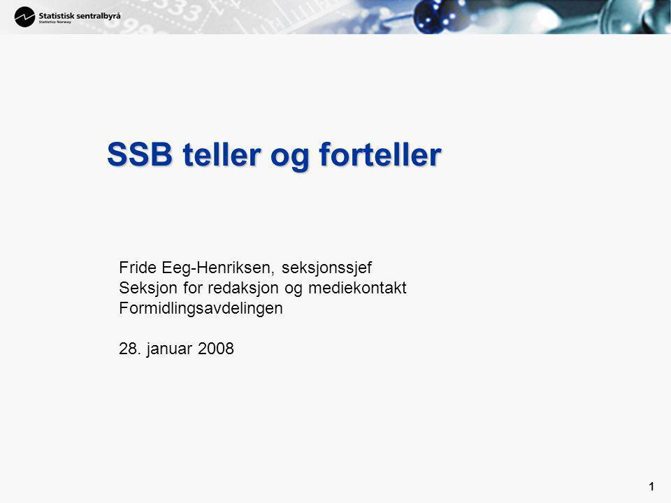 1 1 SSB teller og forteller Fride Eeg-Henriksen, seksjonssjef Seksjon for redaksjon og mediekontakt Formidlingsavdelingen 28.