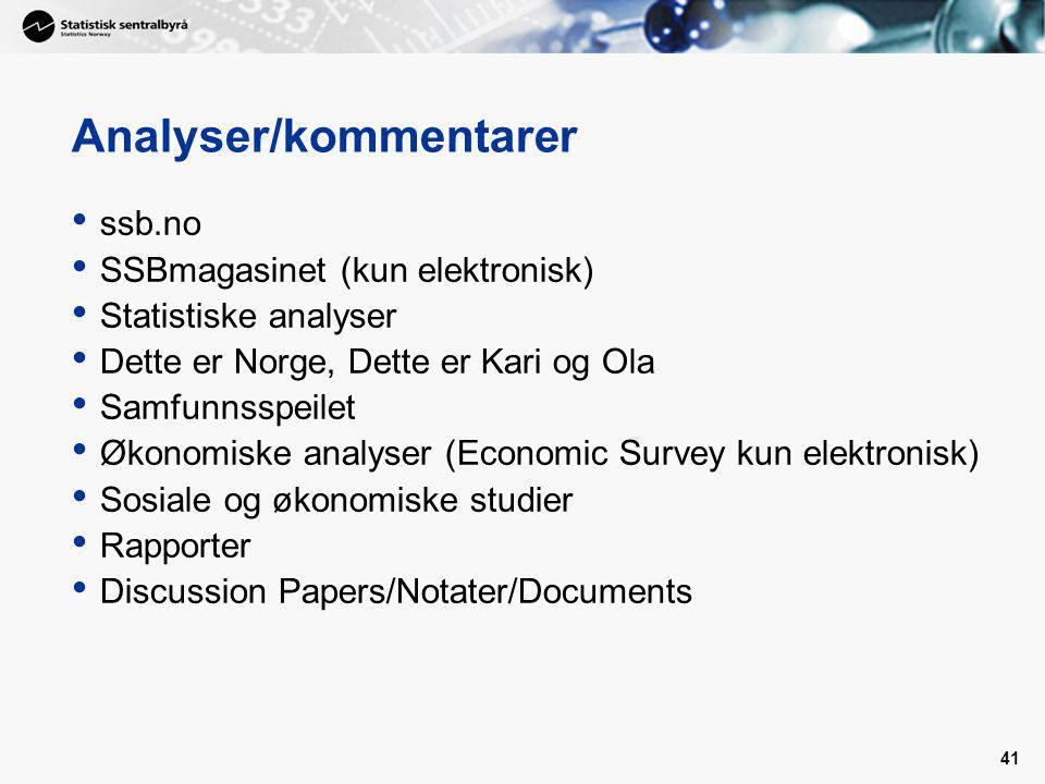 41 Analyser/kommentarer ssb.no SSBmagasinet (kun elektronisk) Statistiske analyser Dette er Norge, Dette er Kari og Ola Samfunnsspeilet Økonomiske analyser (Economic Survey kun elektronisk) Sosiale og økonomiske studier Rapporter Discussion Papers/Notater/Documents