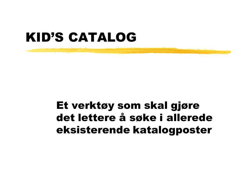 KID'S CATALOG Et verktøy som skal gjøre det lettere å søke i allerede eksisterende katalogposter