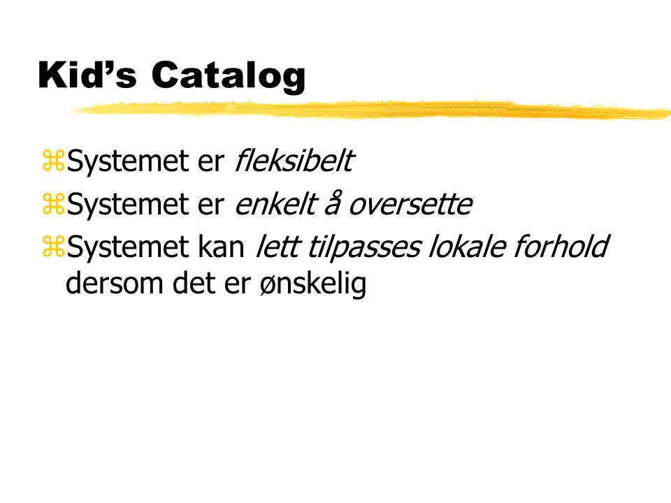 Kid's Catalog zSystemet er fleksibelt zSystemet er enkelt å oversette zSystemet kan lett tilpasses lokale forhold dersom det er ønskelig