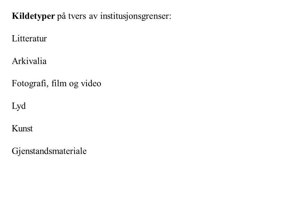 Kildetyper på tvers av institusjonsgrenser: Litteratur Arkivalia Fotografi, film og video Lyd Kunst Gjenstandsmateriale