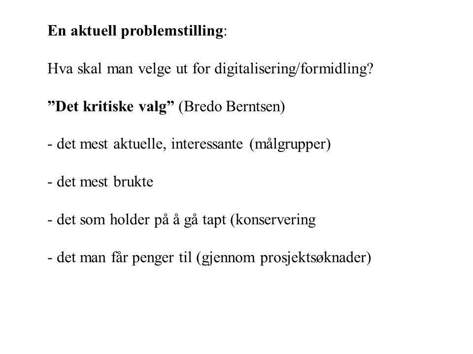 En aktuell problemstilling: Hva skal man velge ut for digitalisering/formidling.