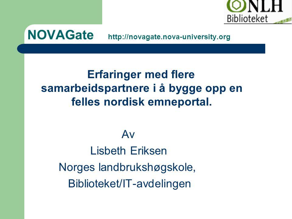 NOVAGate http://novagate.nova-university.org Erfaringer med flere samarbeidspartnere i å bygge opp en felles nordisk emneportal. Av Lisbeth Eriksen No