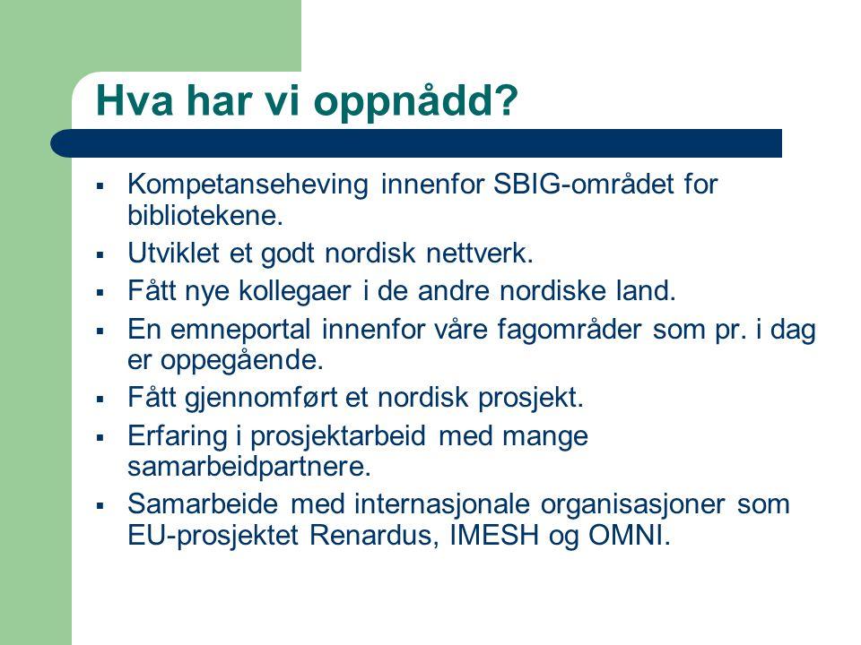 Hva har vi oppnådd?  Kompetanseheving innenfor SBIG-området for bibliotekene.  Utviklet et godt nordisk nettverk.  Fått nye kollegaer i de andre no