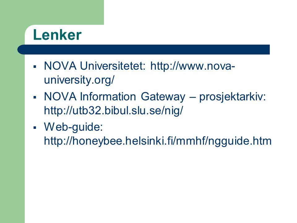 Lenker  NOVA Universitetet: http://www.nova- university.org/  NOVA Information Gateway – prosjektarkiv: http://utb32.bibul.slu.se/nig/  Web-guide: