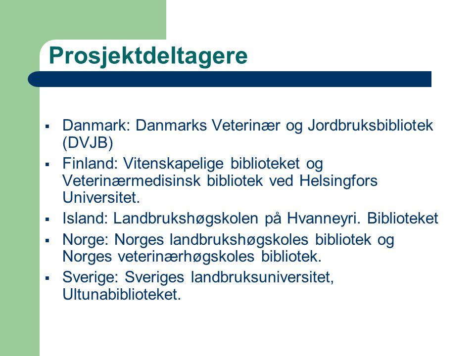 Prosjektdeltagere  Danmark: Danmarks Veterinær og Jordbruksbibliotek (DVJB)  Finland: Vitenskapelige biblioteket og Veterinærmedisinsk bibliotek ved