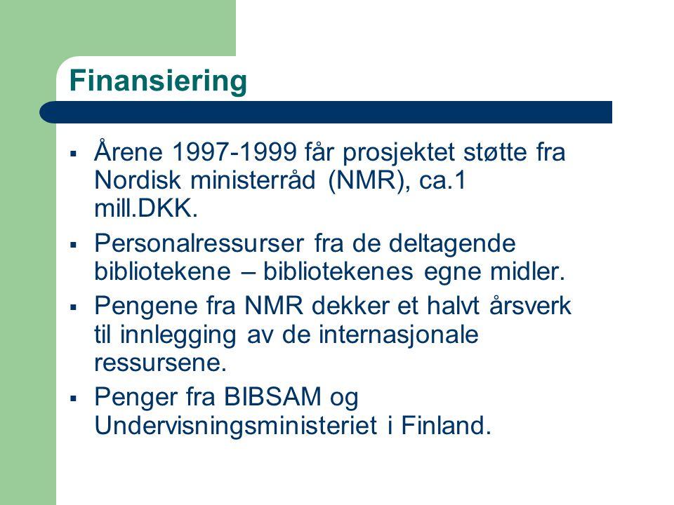 Finansiering  Årene 1997-1999 får prosjektet støtte fra Nordisk ministerråd (NMR), ca.1 mill.DKK.  Personalressurser fra de deltagende bibliotekene