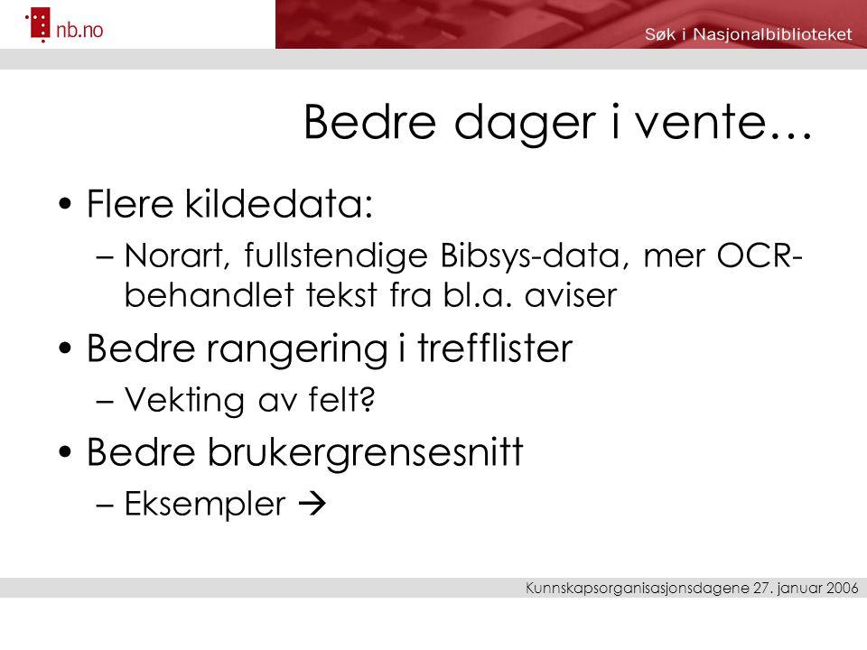 Bedre dager i vente… Flere kildedata: –Norart, fullstendige Bibsys-data, mer OCR- behandlet tekst fra bl.a.