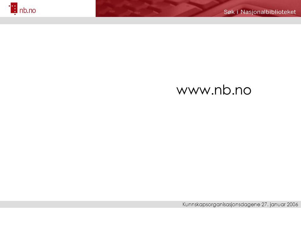 Kunnskapsorganisasjonsdagene 27. januar 2006 www.nb.no