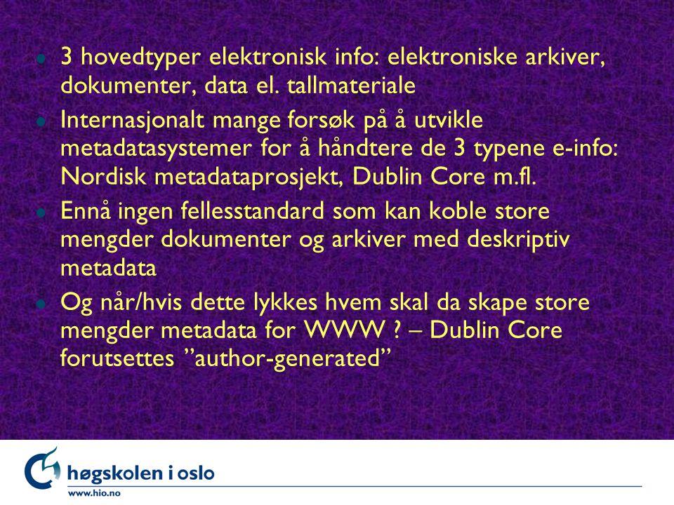 l 3 hovedtyper elektronisk info: elektroniske arkiver, dokumenter, data el.