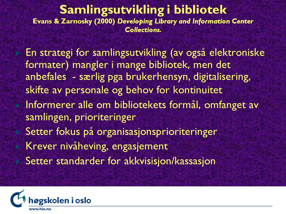 Samlingsutvikling i bibliotek Evans & Zarnosky (2000) Developing Library and Information Center Collections. l En strategi for samlingsutvikling (av o