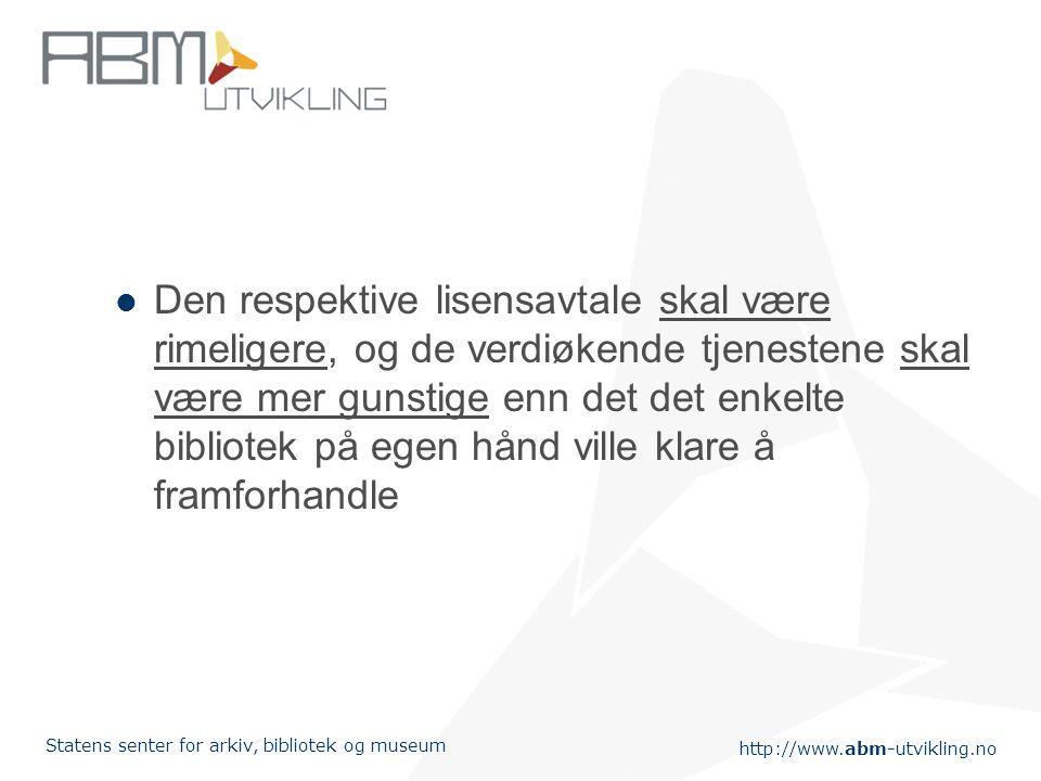 http://www.abm-utvikling.no Statens senter for arkiv, bibliotek og museum Den respektive lisensavtale skal være rimeligere, og de verdiøkende tjeneste