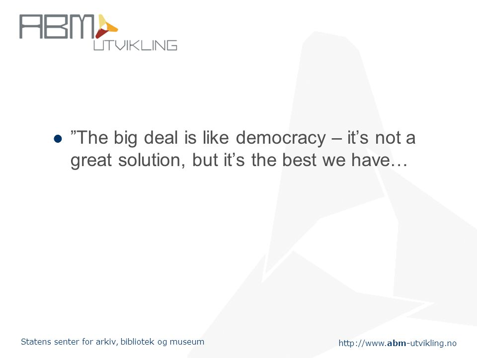 "http://www.abm-utvikling.no Statens senter for arkiv, bibliotek og museum ""The big deal is like democracy – it's not a great solution, but it's the be"