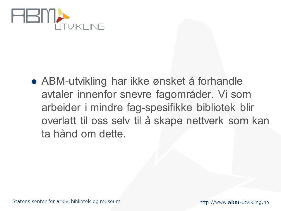 http://www.abm-utvikling.no Statens senter for arkiv, bibliotek og museum ABM-utvikling har ikke ønsket å forhandle avtaler innenfor snevre fagområder.