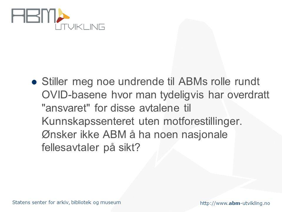 http://www.abm-utvikling.no Statens senter for arkiv, bibliotek og museum Stiller meg noe undrende til ABMs rolle rundt OVID-basene hvor man tydeligvi