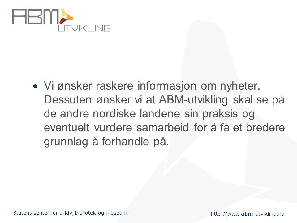http://www.abm-utvikling.no Statens senter for arkiv, bibliotek og museum  Vi ønsker raskere informasjon om nyheter. Dessuten ønsker vi at ABM-utvikl