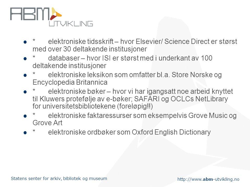 http://www.abm-utvikling.no Statens senter for arkiv, bibliotek og museum http://www.abm- utvikling.no/prosjekter/Interne/Bibliotek/konsorti eavtaler/index.html