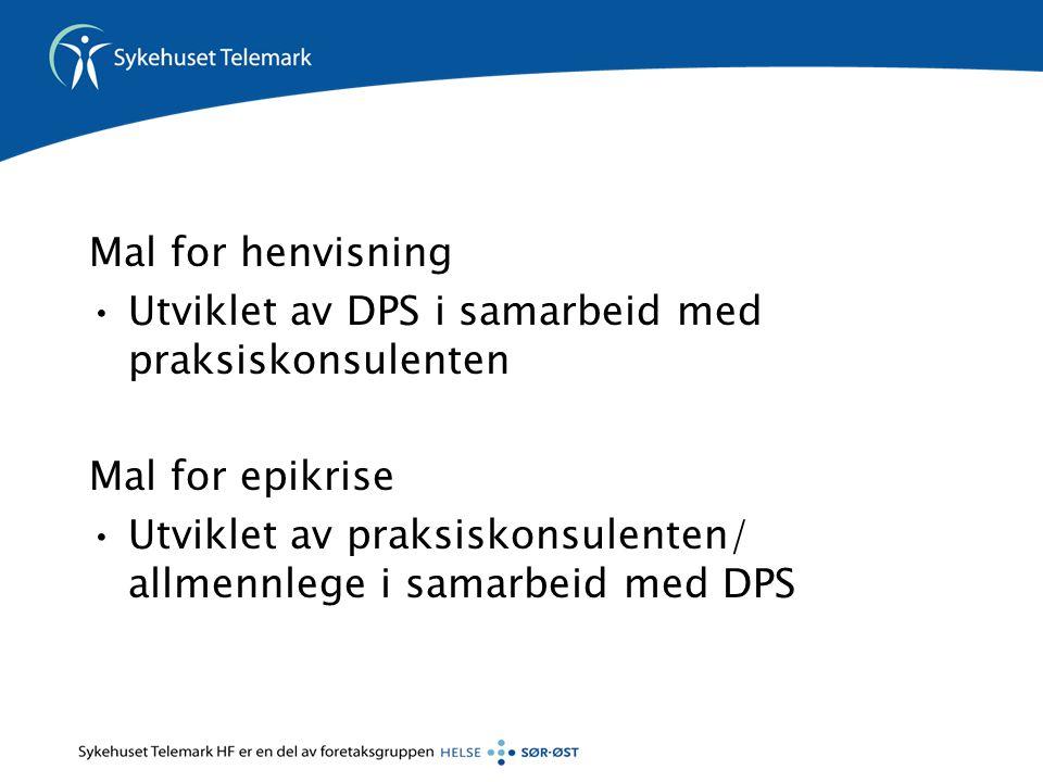 Mal for henvisning Utviklet av DPS i samarbeid med praksiskonsulenten Mal for epikrise Utviklet av praksiskonsulenten/ allmennlege i samarbeid med DPS