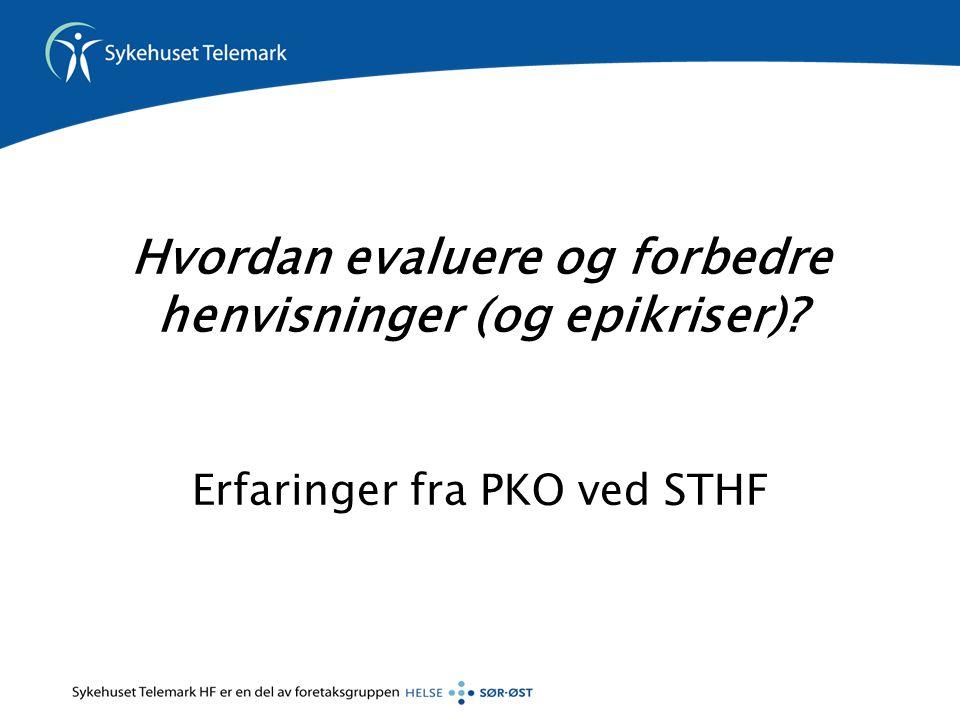 Hvordan evaluere og forbedre henvisninger (og epikriser)? Erfaringer fra PKO ved STHF