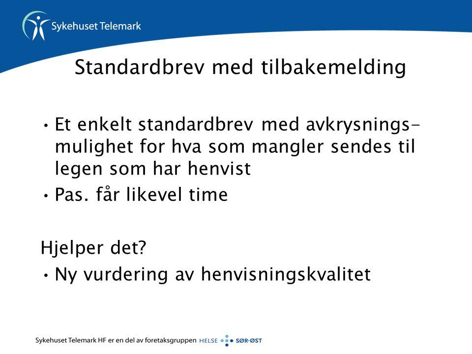 Standardbrev med tilbakemelding Et enkelt standardbrev med avkrysnings- mulighet for hva som mangler sendes til legen som har henvist Pas.