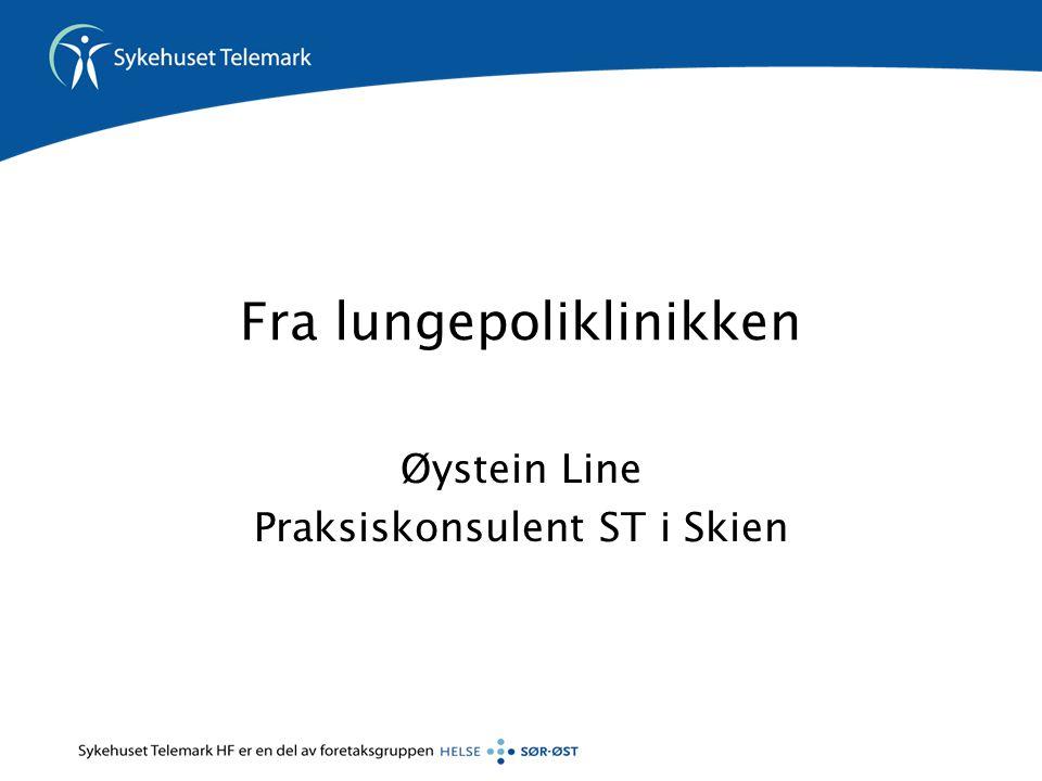 Fra lungepoliklinikken Øystein Line Praksiskonsulent ST i Skien