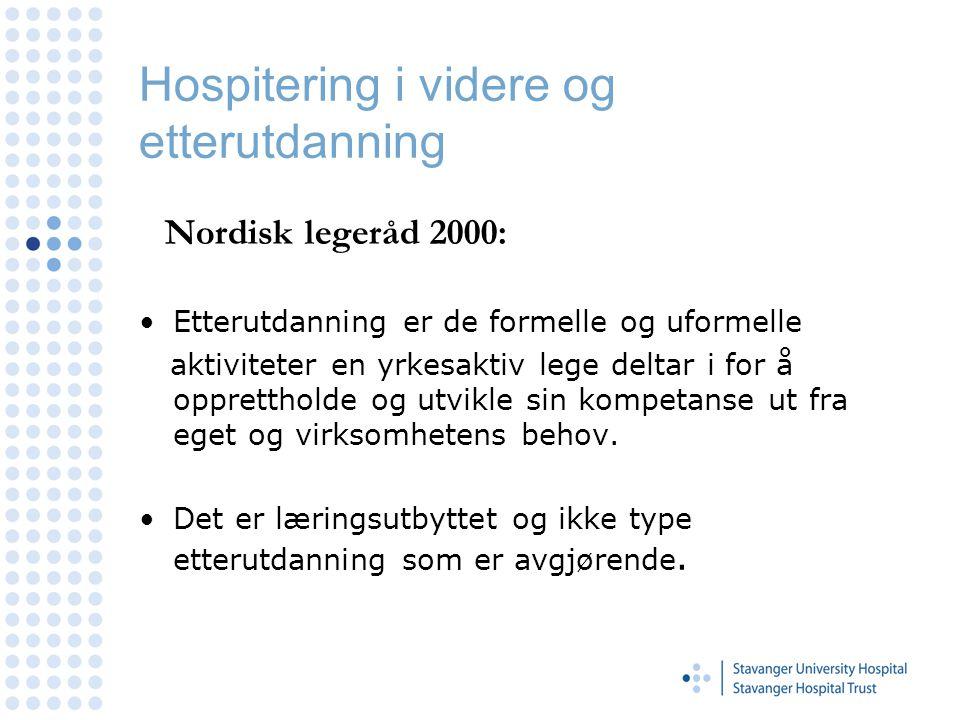 Hospitering i videre og etterutdanning Nordisk legeråd 2000: Etterutdanning er de formelle og uformelle aktiviteter en yrkesaktiv lege deltar i for å opprettholde og utvikle sin kompetanse ut fra eget og virksomhetens behov.