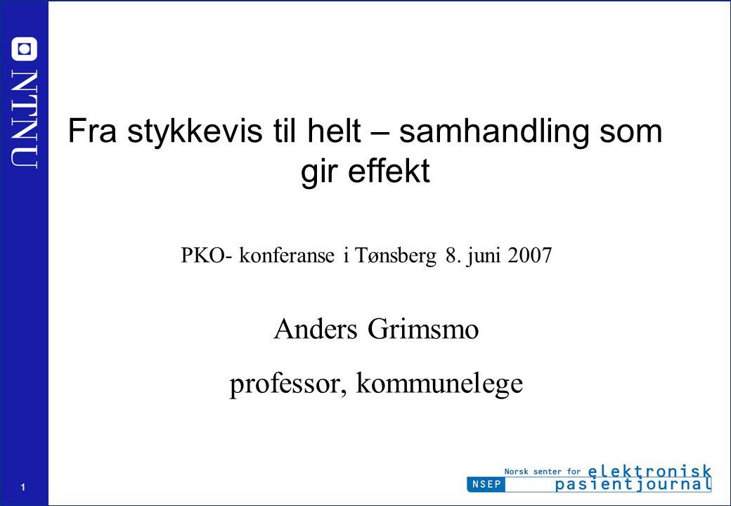 1 Fra stykkevis til helt – samhandling som gir effekt Anders Grimsmo professor, kommunelege PKO- konferanse i Tønsberg 8. juni 2007
